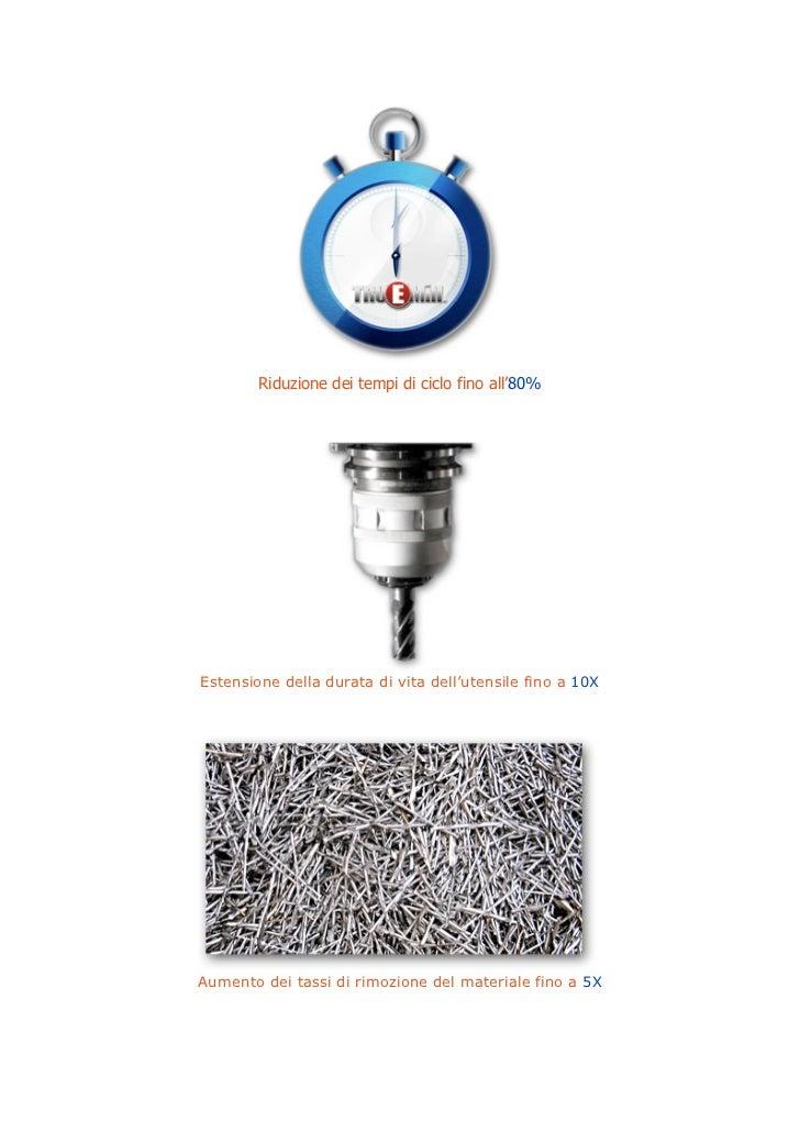 Riduzione dei tempi di ciclo fino all'80%Estensione della durata di vita dell'utensile fino a 10XAumento dei tassi di rimo...