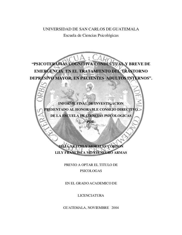 """UNIVERSIDAD DE SAN CARLOS DE GUATEMALA              Escuela de Ciencias Psicológicas""""PSICOTERAPIAS COGNITIVA CONDUCTUAL Y ..."""
