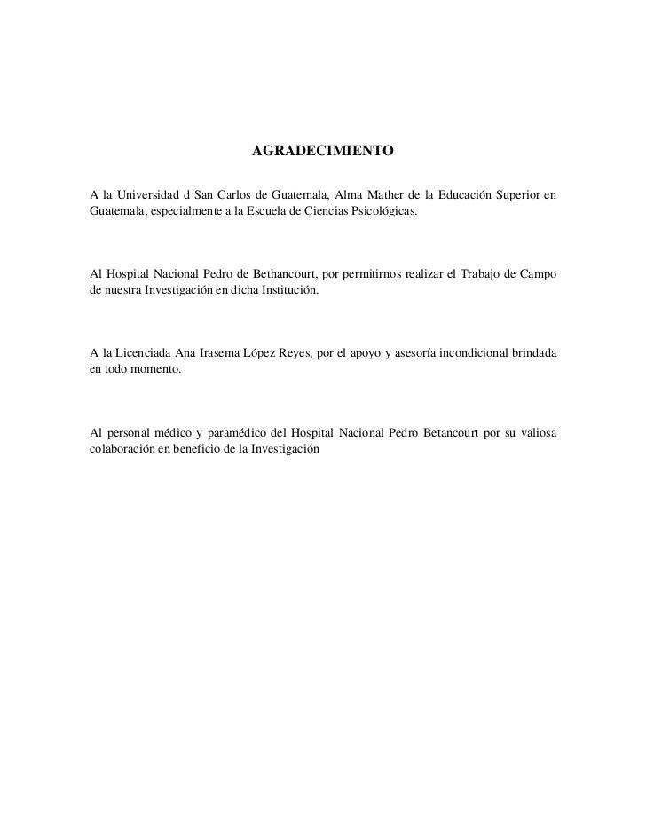 AGRADECIMIENTOA la Universidad d San Carlos de Guatemala, Alma Mather de la Educación Superior enGuatemala, especialmente ...