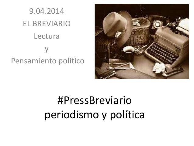 #PressBreviario periodismo y política 9.04.2014 EL BREVIARIO Lectura y Pensamiento político
