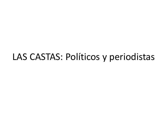 LAS CASTAS: Políticos y periodistas