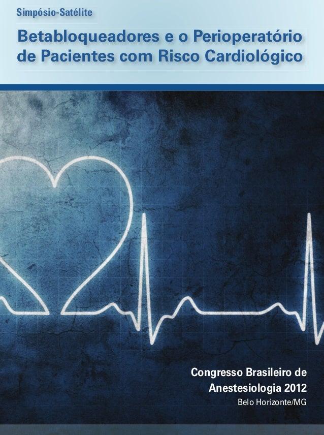 Simpósio-Satélite  Betabloqueadores e o Perioperatório de Pacientes com Risco Cardiológico  Congresso Brasileiro de Aneste...