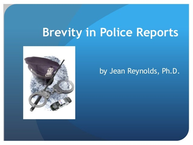 Brevity in Police Reports by Jean Reynolds, Ph.D.