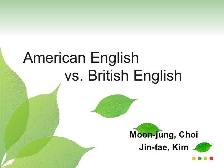 Moon-jung, Choi Jin-tae, Kim American English    vs. British English
