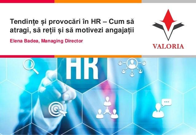 1 I Competență, Încredere, Inovație, Pasiune Tendințe și provocări în HR – Cum să atragi, să reții și să motivezi angajați...