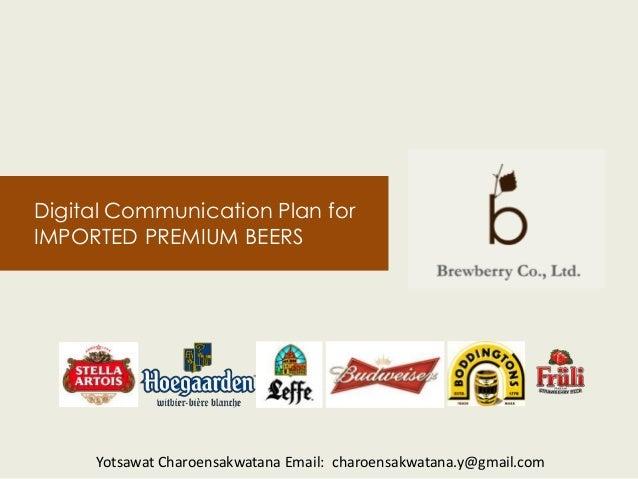 Digital Communication Plan for IMPORTED PREMIUM BEERS  Yotsawat Charoensakwatana Email: charoensakwatana.y@gmail.com
