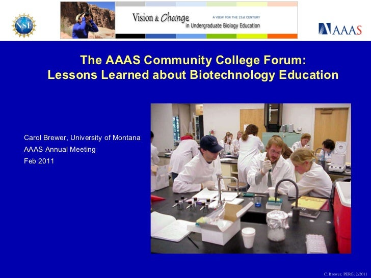Carol Brewer, University of Montana AAAS Annual Meeting Feb 2011 The AAAS Community College Forum: Lessons Learned about B...