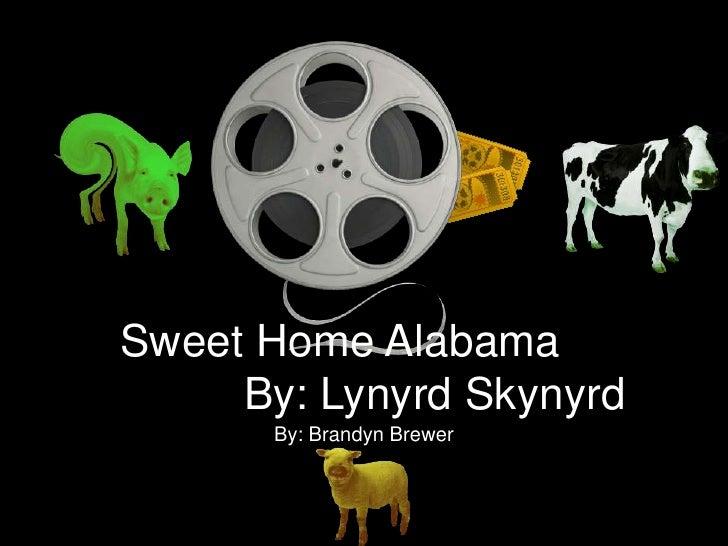 Sweet Home Alabama     By: Lynyrd Skynyrd      By: Brandyn Brewer