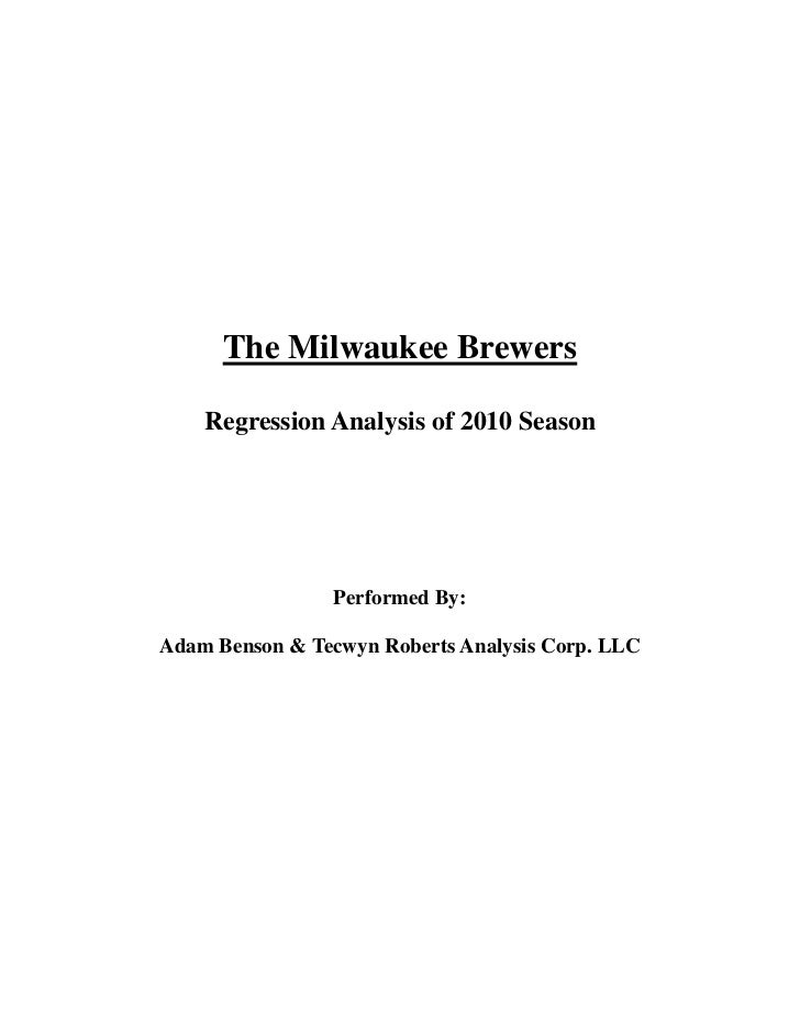 The Milwaukee Brewers<br />Regression Analysis of 2010 Season<br />Performed By:<br />Adam Benson & Tecwyn Roberts Analysi...