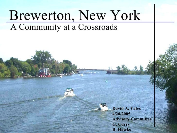Brewerton, New York A Community at a Crossroads David A. Yates 4/20/2005 Advisory Committee G. Curry R. Hawks