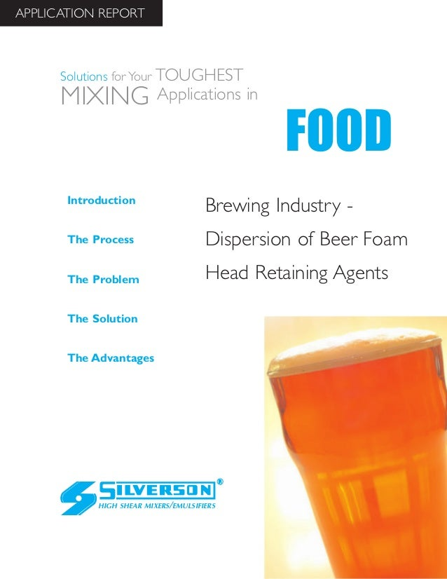 Brewing Industry -Dispersion of Beer FoamHead Retaining AgentsThe AdvantagesIntroductionThe ProcessThe ProblemThe Solution...