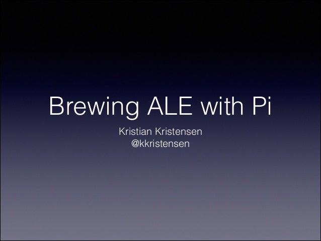 Brewing ALE with Pi Kristian Kristensen @kkristensen