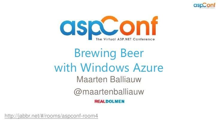 Brewing Beer                    with Windows Azure                            Maarten Balliauw                            ...