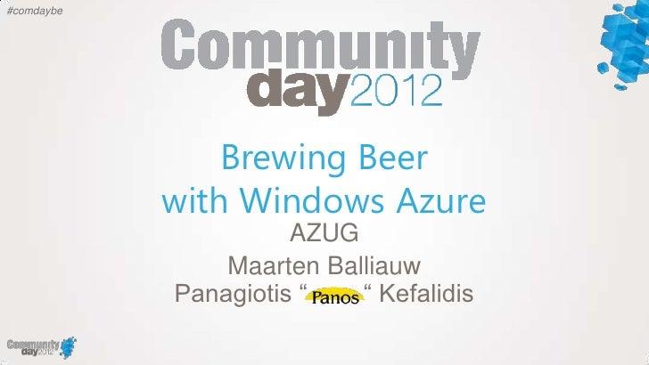 #comdaybe                Brewing Beer            with Windows Azure                      AZUG                Maarten Balli...
