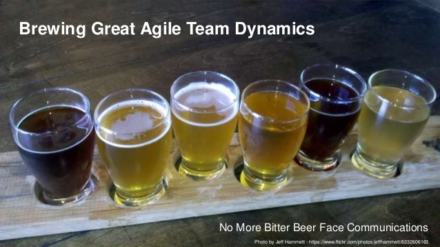 Brewing Great Agile Team Dynamics No More Bitter Beer Face Communications Photo by Jeff Hammett - https://www.flickr.com/p...