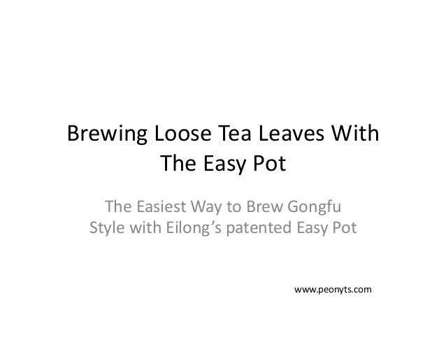 Brewing Loose Tea Leaves With  The Easy Pot The Easiest Way to Brew Gongfu  Style with Eilong's patented Easy Pot www.peon...