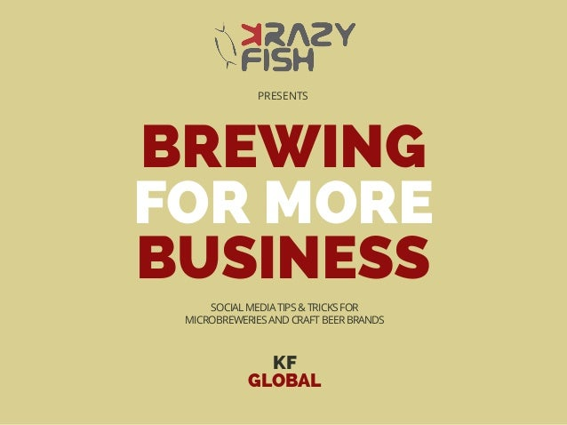 BREWING FOR MORE BUSINESS KF GLOBAL PRESENTS SOCIAL MEDIA TIPS & TRICKS FOR MICROBREWERIES AND CRAFT BEER BRANDS