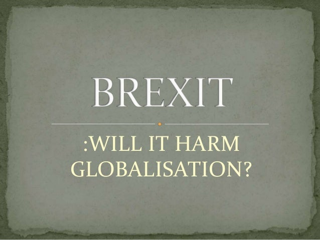 :WILL IT HARM GLOBALISATION?