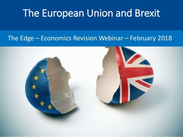 The European Union and Brexit The Edge – Economics Revision Webinar – February 2018