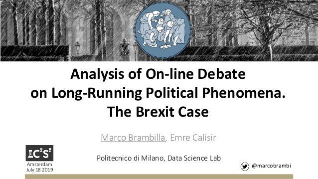 Analysis of On-line Debate on Long-Running Political Phenomena. The Brexit Case Marco Brambilla, Emre Calisir @marcobrambi...