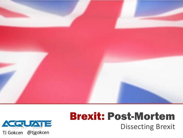 Brexit: Post-Mortem Dissecting Brexit TJ Gokcen @tjgokcen