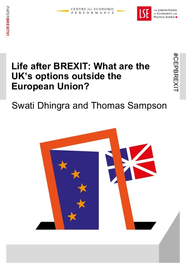 Life after BREXIT: What are the UK's options outside the European Union? Swati Dhingra and Thomas Sampson #CEPBREXIT PAPER...