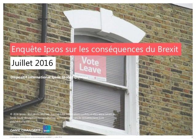 Enquête Ipsos Global @dvisor sur les conséquences du BREXIT   Juillet 2016 © 2016 Ipsos. Tous droits réservés. Contient de...