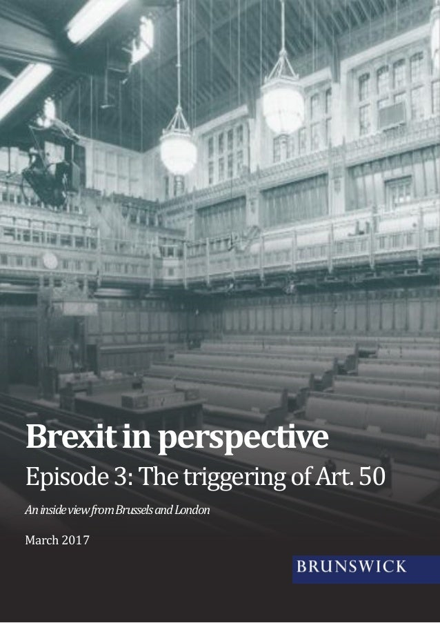 Brexitinperspective Episode3:ThetriggeringofArt.50 AninsideviewfromBrusselsandLondon March 2017