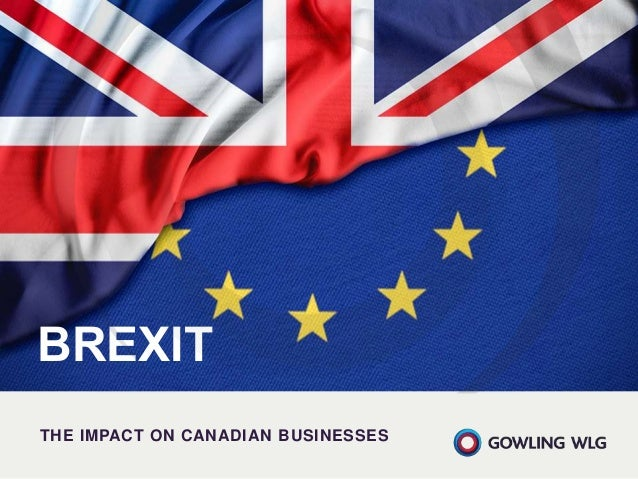 BREXIT THE IMPACT ON CANADIAN BUSINESSES