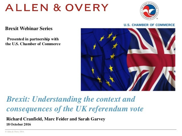 © Allen & Overy 2016 Brexit: Understanding the context and consequences of the UK referendum vote Richard Cranfield, Marc ...