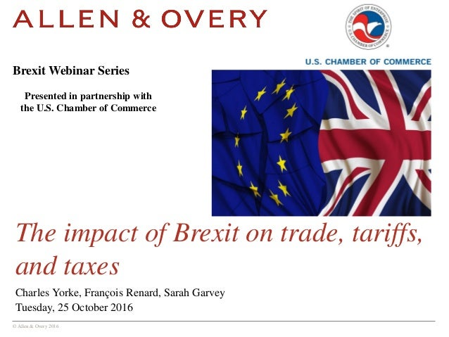 © Allen & Overy 2016 The impact of Brexit on trade, tariffs, and taxes Charles Yorke, François Renard, Sarah Garvey Tuesda...