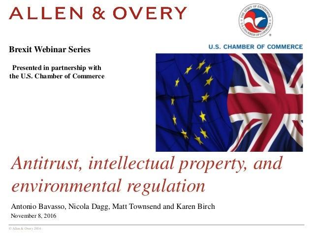 © Allen & Overy 2016 Antitrust, intellectual property, and environmental regulation Antonio Bavasso, Nicola Dagg, Matt Tow...