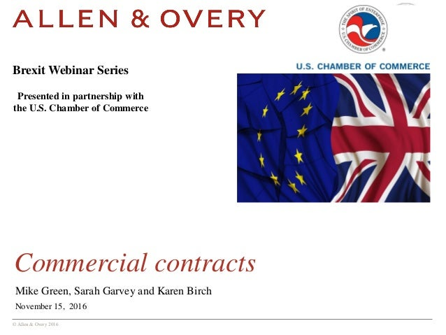 © Allen & Overy 2016 Commercial contracts Mike Green, Sarah Garvey and Karen Birch November 15, 2016 Brexit Webinar Series...