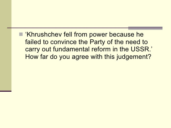 khrushchev fell from power because he Another aspect of the khrushchev persecution (so called because he was the chief inspirer and strategist of it) was the infiltration of agents into the ranks of the.
