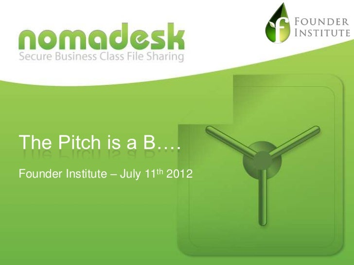 The Pitch is a B….Founder Institute – July 11th 2012This document is strictly confidential and must not be given to any th...