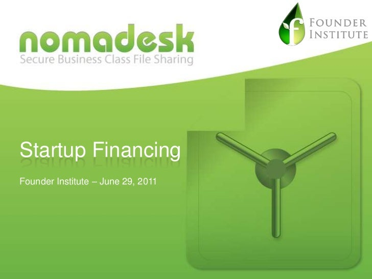 Startup FinancingFounder Institute – June 29, 2011This document is strictly confidential and must not be given to any thir...