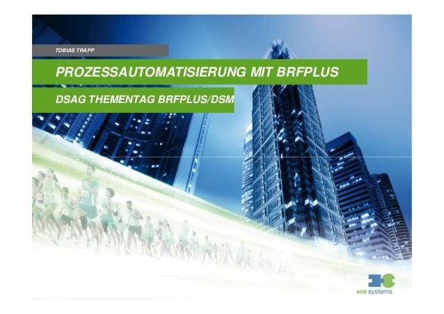 PROZESSAUTOMATISIERUNG MIT BRFPLUS TOBIAS TRAPP DSAG THEMENTAG BRFPLUS/DSM