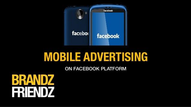 MOBILE ADVERTISING  BRANDZ FRIENDZ  ON FACEBOOK PLATFORM