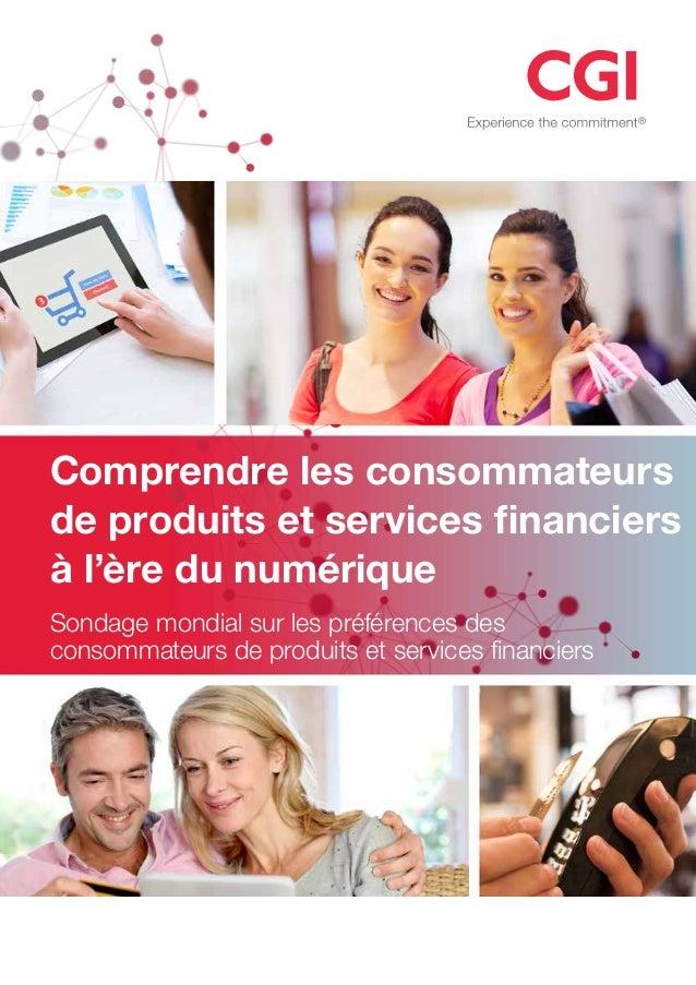 Comprendre les consommateurs  de produits et services financiers  à l'ère du numérique  Sondage mondial sur les préférence...