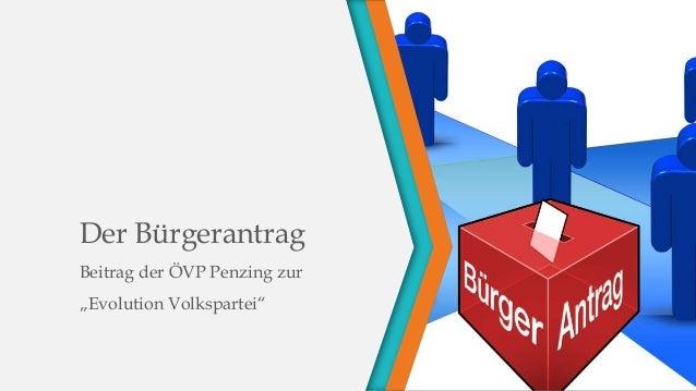 """Der Bürgerantrag  Beitrag der ÖVP Penzing zur  """"Evolution Volkspartei"""""""