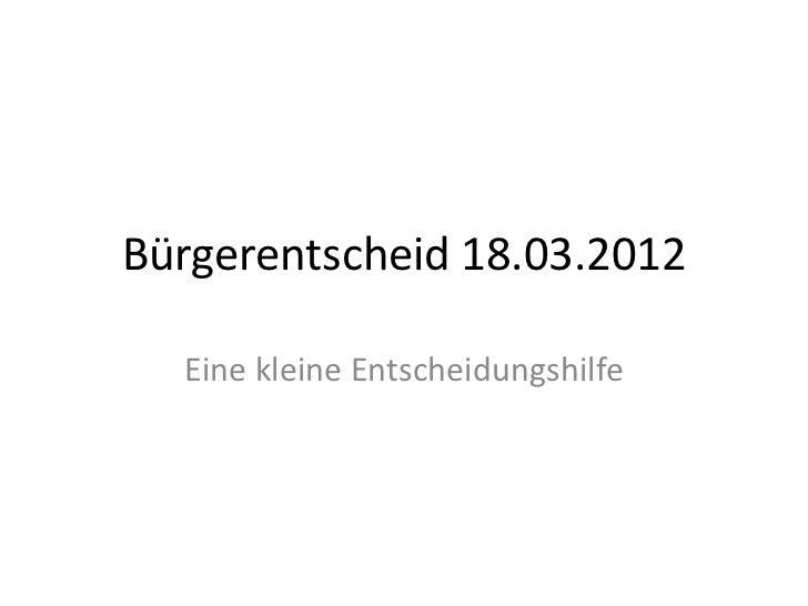 Bürgerentscheid 18.03.2012  Eine kleine Entscheidungshilfe