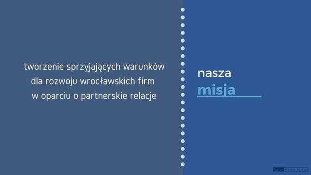tworzenie sprzyjających warunków dla rozwoju wrocławskich firm w oparciu o partnerskie relacje nasza misja