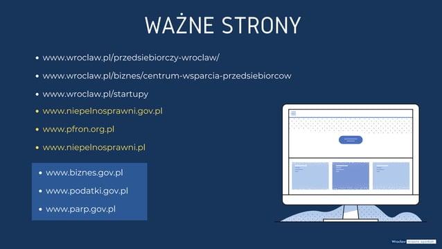 www.wroclaw.pl/przedsiebiorczy-wroclaw/ www.wroclaw.pl/biznes/centrum-wsparcia-przedsiebiorcow www.wroclaw.pl/startupy WAŻ...