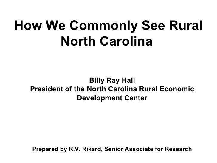 How We Commonly See Rural North Carolina   Billy Ray Hall President of the North Carolina Rural Economic Development Cente...