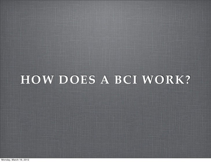 HOW DOES A BCI WORK?Monday, March 19, 2012
