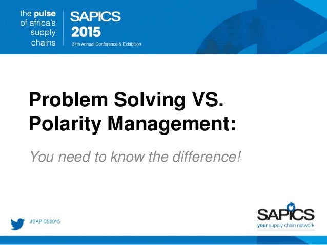 Problem Solving VS. Polarity Management: You need to know the difference!