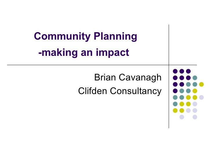 Community Planning -making an impact   Brian Cavanagh Clifden Consultancy