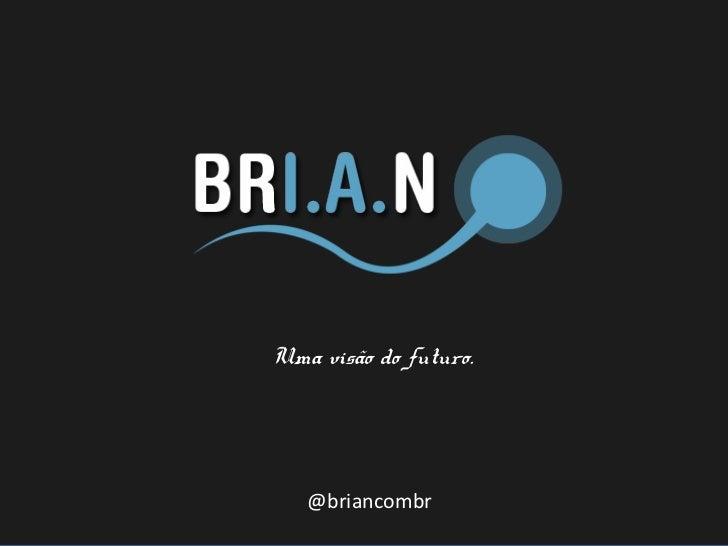 Uma visão do futuro.   @briancombr