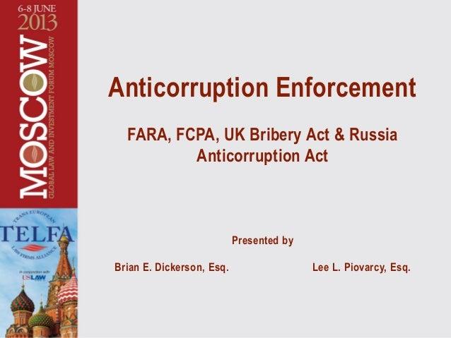 Anticorruption Enforcement FARA, FCPA, UK Bribery Act & Russia Anticorruption Act Presented by Brian E. Dickerson, Esq. Le...