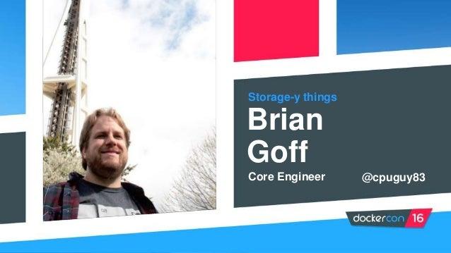 Storage-y things Brian Goff Core Engineer @cpuguy83